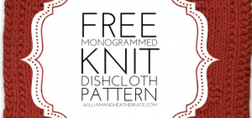 Monogrammed Dishcloth Patterns Archives William And Heather Kate